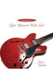 QUIET MOMENTS WITH GOD - JAZZ GUITAR