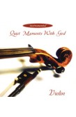 QUIET MOMENTS WITH GOD - VIOLIN