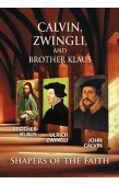 CALVIN, ZWINGLI, AND BROTHER KLAUS