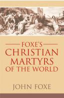 FOXES CHRISTIAN MARTYRS OF THE WORLD